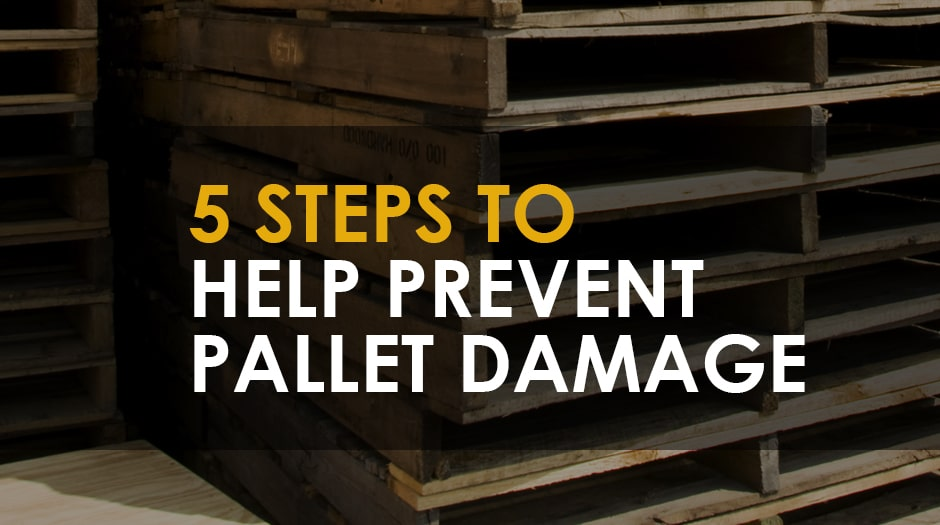 "damaged pallets in background with text that reads ""5 steps to help prevent pallet damage"""